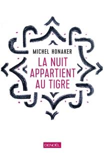 La nuit appartient au tigre - MichelHonaker