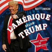 L'Amérique selon Trump : comment survivre en Trumpocratie - ScottDikkers