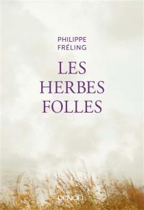 Les herbes folles - PhilippeFréling