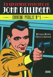La véritable histoire de John Dillinger : ennemi public n° 1 - ThierryGuitard
