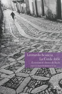 La corde folle : écrivains et choses de Sicile - LeonardoSciascia