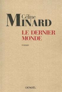 Le dernier monde - CélineMinard