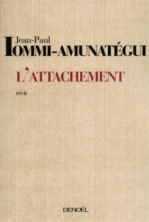 L'attachement : récit - Jean-Paul Iommi-Amunatégui