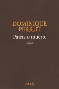Patria o muerte - DominiquePerrut