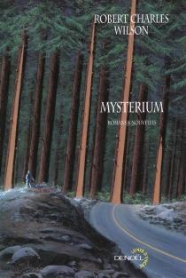 Mysterium : romans et nouvelles - Robert CharlesWilson