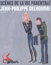 Scènes de la vie parentale - Jean-PhilippeDelhomme