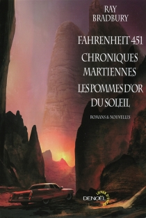 Fahrenheit 451| Chroniques martiennes| Les pommes d'or du soleil - RayBradbury