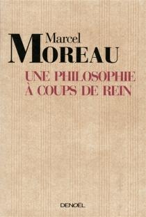 Une philosophie à coups de rein : de la danse du sens des mots dans la vie organique - MarcelMoreau
