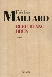 Bleu, blanc, brun - FrédéricMaillard