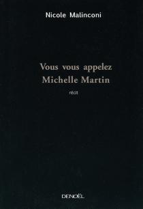 Vous vous appelez Michelle Martin : récit - NicoleMalinconi