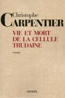 Vie et mort de la cellule Trudaine - ChristopheCarpentier
