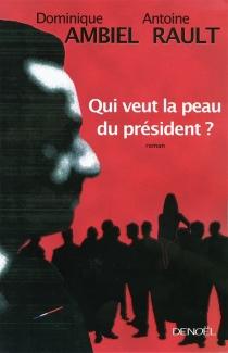 Qui veut la peau du président ? - DominiqueAmbiel