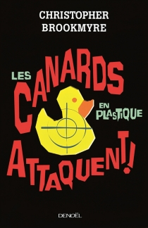 Les canards en plastique attaquent ! - Christopher Brookmyre