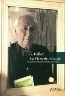 La vie et rien d'autre : mémoires - J.G.Ballard