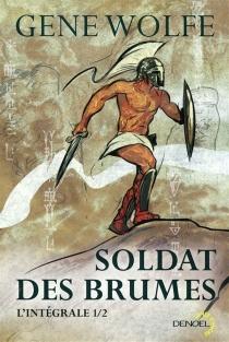 Soldat des brumes : l'intégrale | Volume 1 - GeneWolfe