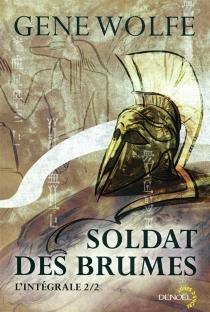 Soldat des brumes : l'intégrale - GeneWolfe