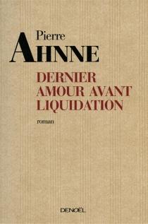Dernier amour avant liquidation - PierreAhnne