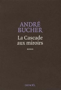 La cascade aux miroirs - AndréBucher