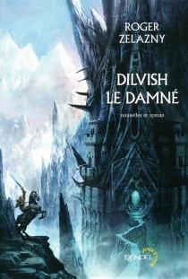Dilvish le damné : l'intégrale : nouvelles et roman - RogerZelazny