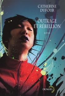 Outrage et rébellion - CatherineDufour