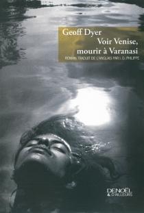 Voir Venise, mourir à Varanasi - GeoffDyer
