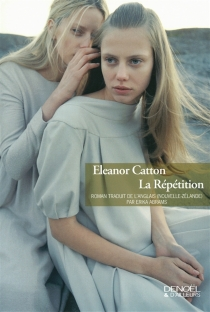 La répétition - Eleanor Catton