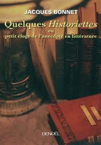 Quelques historiettes ou Petit éloge de l'anecdote en littérature - JacquesBonnet