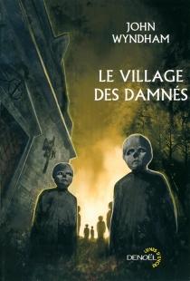 Le village des damnés| Suivi de Chocky - JohnWyndham