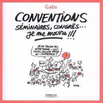 Conventions, séminaires, congrès, je me marre !!! - Gabs
