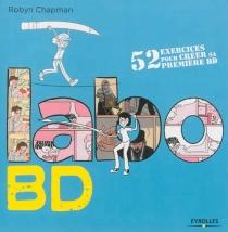 Labo BD : 52 exercices pour créer sa première BD - RobynChapman