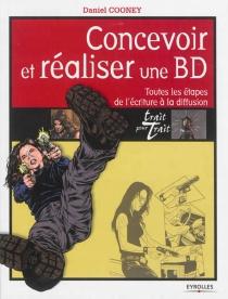 Concevoir et réaliser une BD : toutes les étapes de l'écriture à la diffusion - DanielCooney