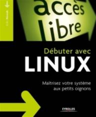 Débuter avec Linux : maîtrisez votre système aux petits oignons