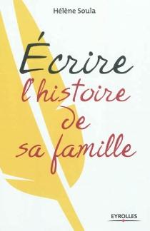 Ecrire l'histoire de sa famille - HélèneSoula