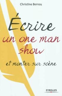 Ecrire un one man show et monter sur scène - ChristineBerrou