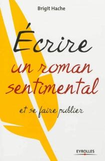 Ecrire un roman sentimental et se faire publier - BrigitHache