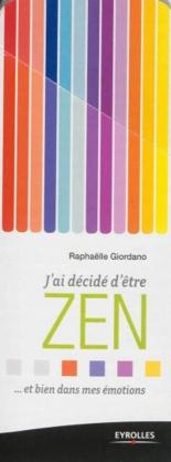 J'ai décidé d'être zen : ... et bien dans mes émotions - RaphaëlleGiordano
