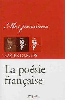 La poésie française : mes passions - XavierDarcos