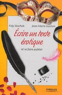 Ecrire un texte érotique et se faire publier - Jean-MarieGachon