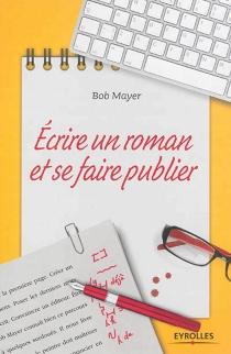 Ecrire un roman et se faire publier - BobMayer