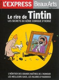 Le rire de Tintin : les secrets du génie comique d'Hergé : l'héritier des grands maîtres de l'humour, les meilleurs gags, les injures d'Haddock -