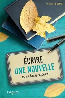Ecrire une nouvelle et se faire publier - MireillePochard