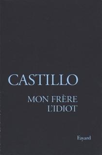 Mon frère l'idiot - MichelDel Castillo