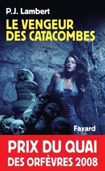 Le vengeur des catacombes - Patrick-JérômeLambert