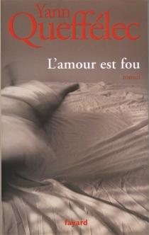 L'amour est fou - YannQueffélec