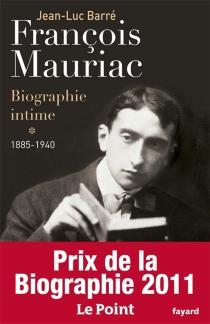 François Mauriac : biographie intime - Jean-LucBarré
