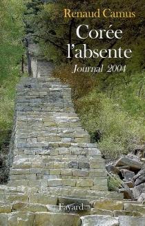 Corée l'absente : journal 2004 - RenaudCamus
