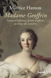 Madame Geoffrin : femme d'influence et femme d'affaires au temps des Lumières - MauriceHamon