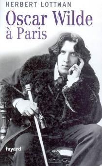 Oscar Wilde à Paris - Herbert R.Lottman