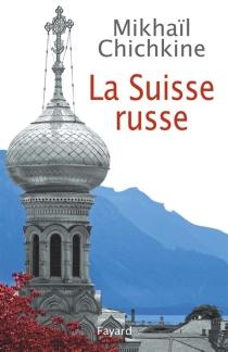 La Suisse russe - MikhaïlChichkine