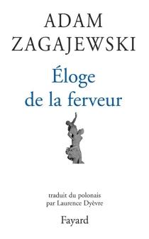 Eloge de la ferveur - AdamZagajewski